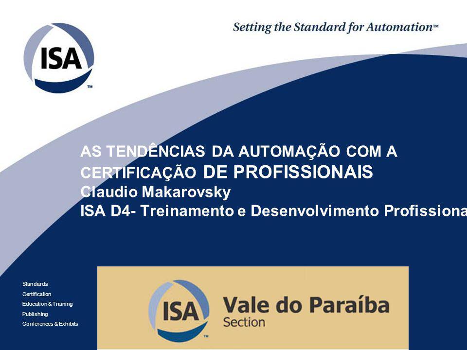 Standards Certification Education & Training Publishing Conferences & Exhibits AS TENDÊNCIAS DA AUTOMAÇÃO COM A CERTIFICAÇÃO DE PROFISSIONAIS Claudio