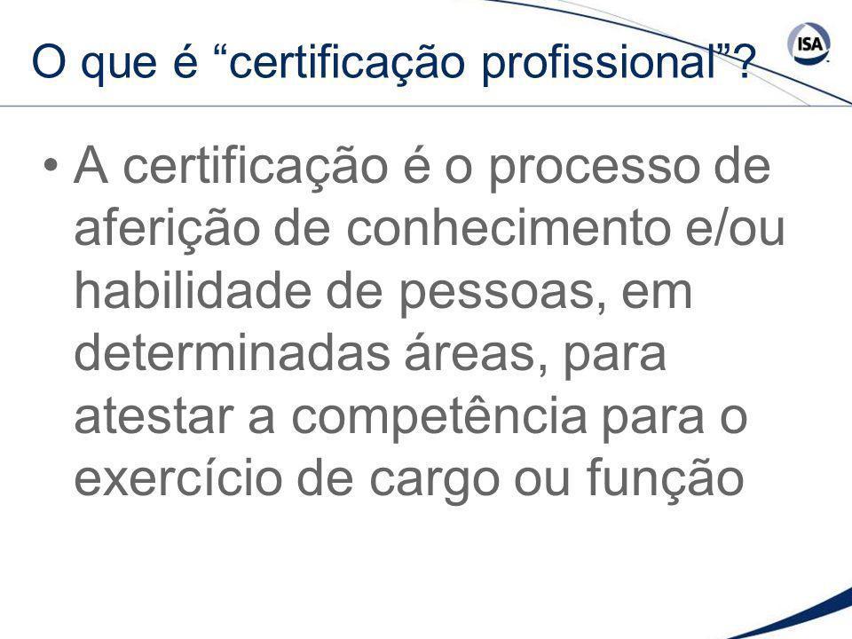 O que é certificação profissional? A certificação é o processo de aferição de conhecimento e/ou habilidade de pessoas, em determinadas áreas, para ate