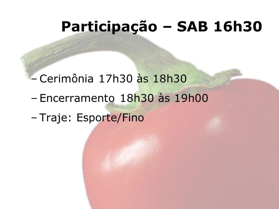 Participação – SAB 16h30 –Cerimônia 17h30 às 18h30 –Encerramento 18h30 às 19h00 –Traje: Esporte/Fino