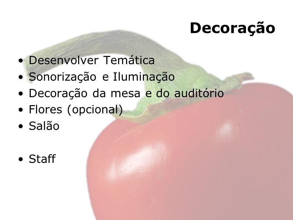 Decoração Desenvolver Temática Sonorização e Iluminação Decoração da mesa e do auditório Flores (opcional) Salão Staff