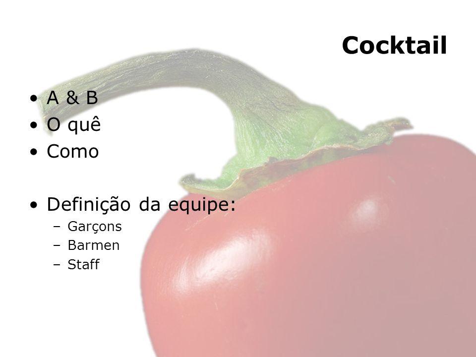 Cocktail A & B O quê Como Definição da equipe: –Garçons –Barmen –Staff