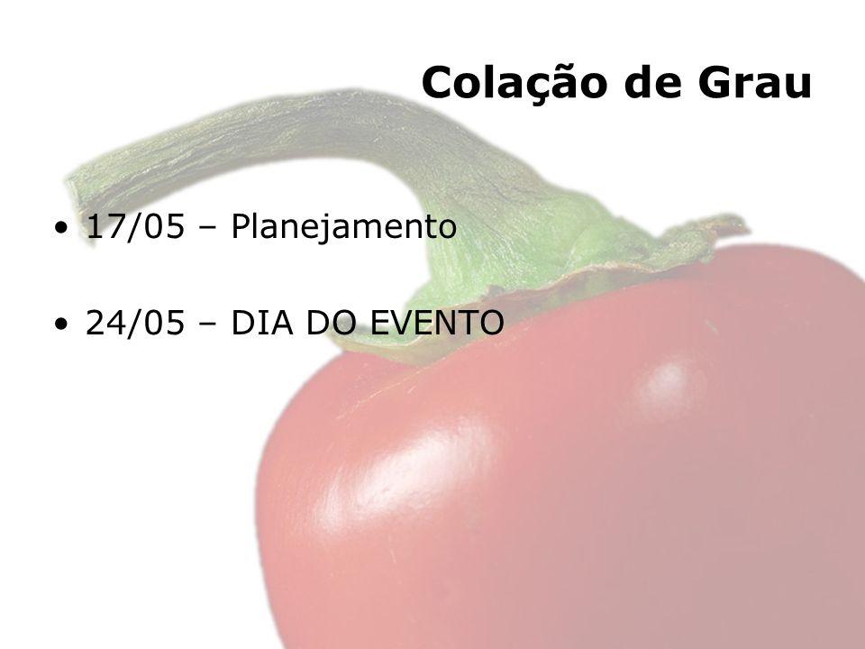 Colação de Grau 17/05 – Planejamento 24/05 – DIA DO EVENTO