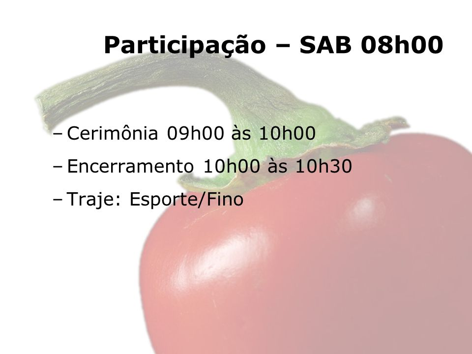 Cronograma - SAB 10h30 Cliente SAB 08h00 Montagem 08h00 às 08h50 Cerimônia 09h00 às 10h00 Encerramento 10h00 às 10h30