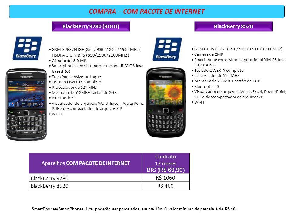 COMPRA – COM PACOTE DE INTERNET Aparelhos COM PACOTE DE INTERNET Contrato 12 meses BIS (R$ 69,90) BlackBerry 9780 R$ 1060 BlackBerry 8520R$ 460 BlackB
