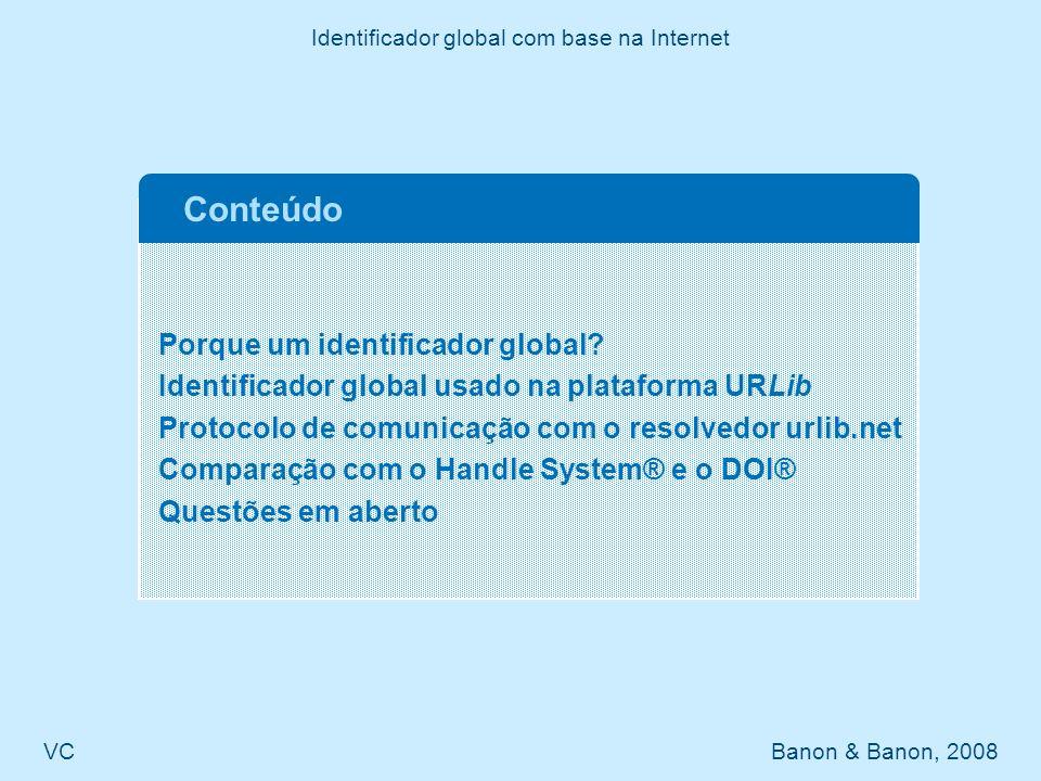 Identificador global com base na Internet VC Banon & Banon, 2008 Comparação com o Handle System® e o DOI® (1/2) Na URLib, a geração dos prefixos é herdada da Internet.