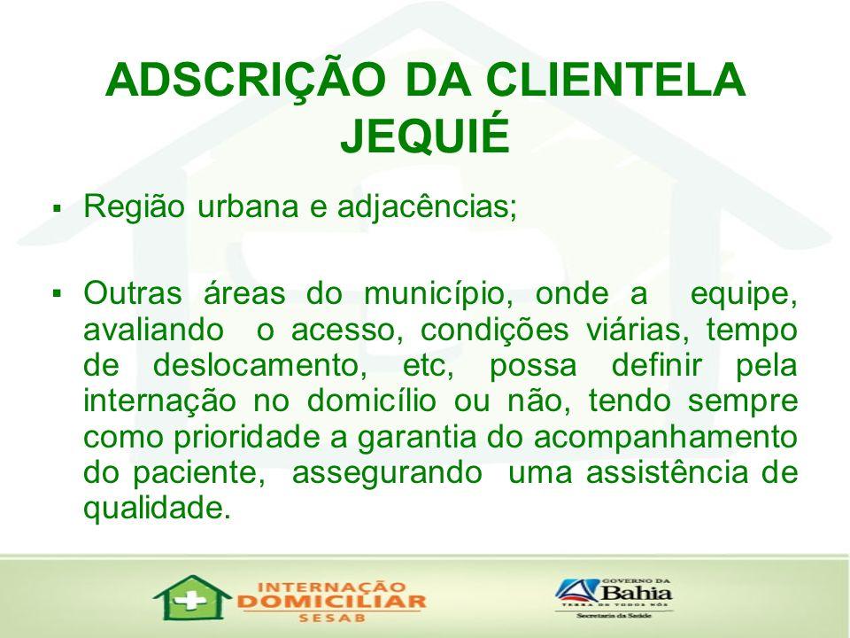 ADSCRIÇÃO DA CLIENTELA JEQUIÉ Região urbana e adjacências; Outras áreas do município, onde a equipe, avaliando o acesso, condições viárias, tempo de d
