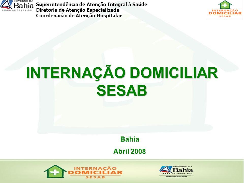 Superintendência de Atenção Integral à Saúde Diretoria de Atenção Especializada Coordenação de Atenção Hospitalar INTERNAÇÃO DOMICILIAR SESAB Bahia Ab