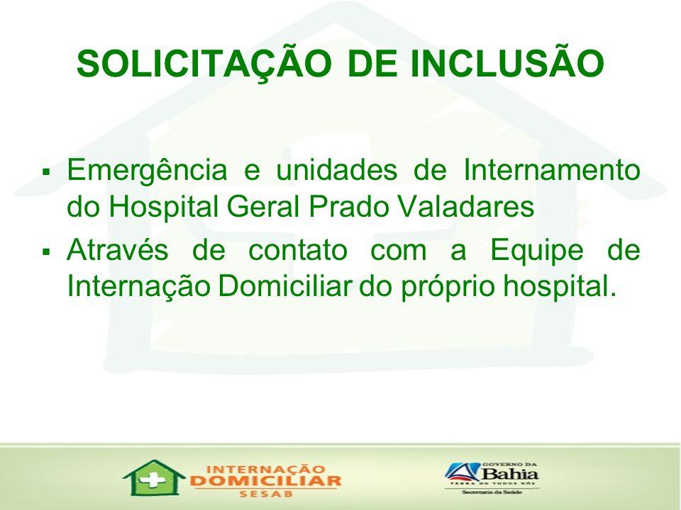 SOLICITAÇÃO DE INCLUSÃO Emergência e unidades de Internamento do Hospital Geral Prado Valadares Através de contato com a Equipe de Internação Domicili