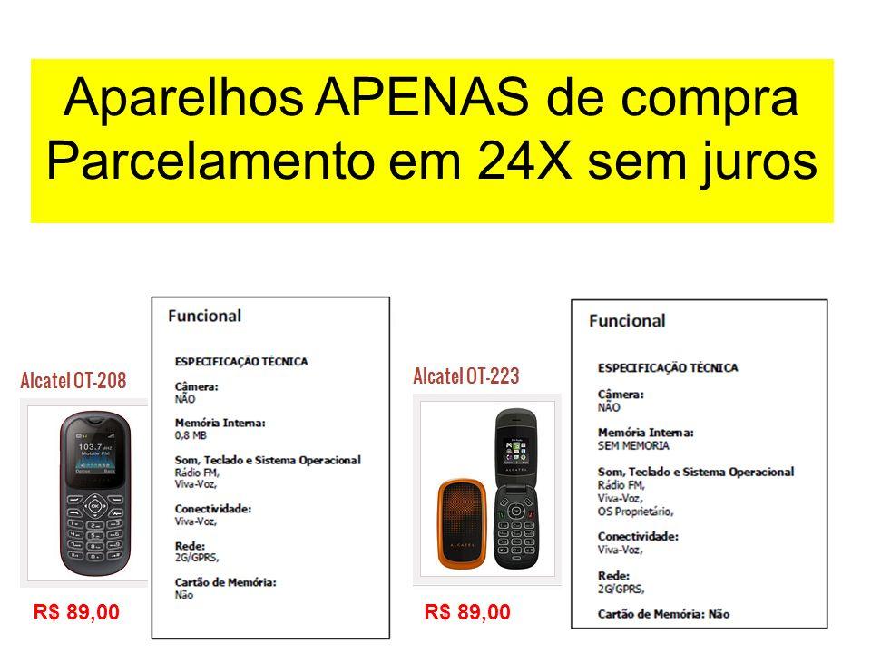 R$ 89,00 Aparelhos APENAS de compra Parcelamento em 24X sem juros