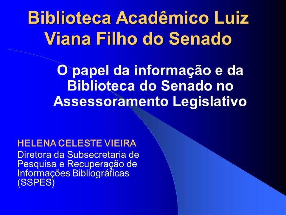 Biblioteca do Senado Federal OBJETIVOS Apoiar os trabalhos legislativos no uso a informação como subsídio à ação parlamentar.