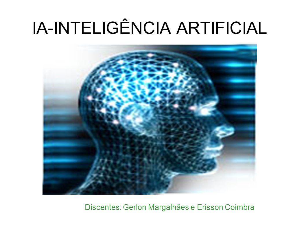 IA-INTELIGÊNCIA ARTIFICIAL Discentes: Gerlon Margalhães e Erisson Coimbra