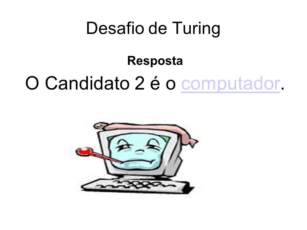 Desafio de Turing Resposta O Candidato 2 é o computador.computador