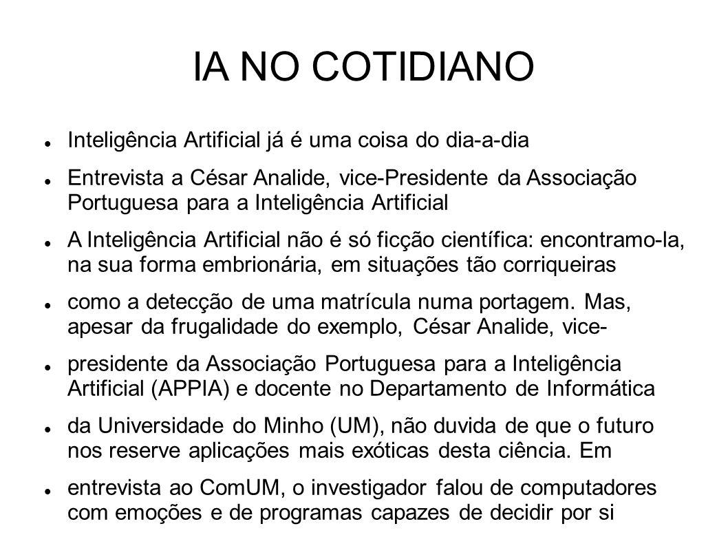 IA NO COTIDIANO Inteligência Artificial já é uma coisa do dia-a-dia Entrevista a César Analide, vice-Presidente da Associação Portuguesa para a Inteli