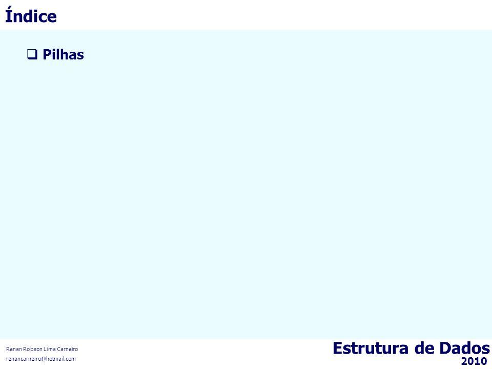 Estrutura de Dados Pilhas Renan Robson Lima Carneiro renancarneiro@hotmail.com 2010 Índice
