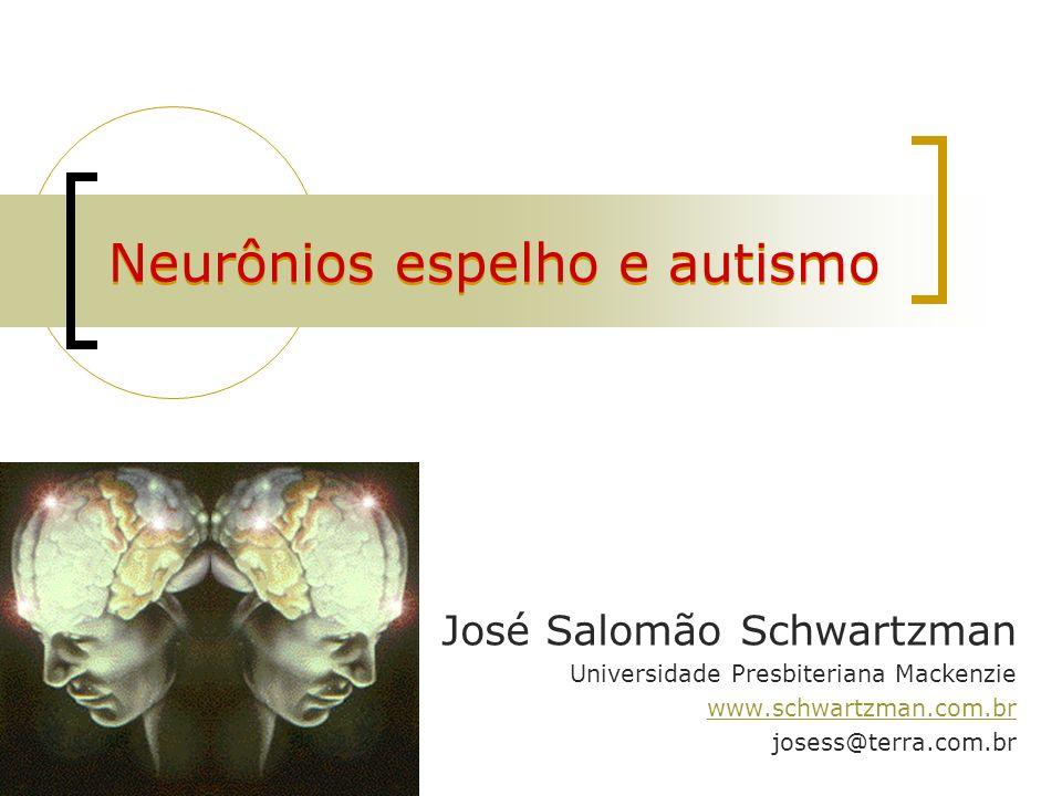Neurônios espelho e autismo José Salomão Schwartzman Universidade Presbiteriana Mackenzie www.schwartzman.com.br josess@terra.com.br