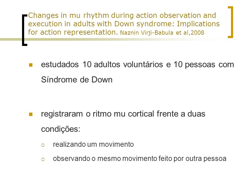 Changes in mu rhythm during action observation and execution in adults with Down syndrome: Implications for action representation. Naznin Virji-Babula