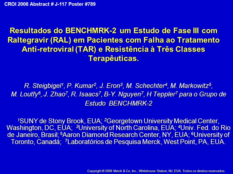 Copyright © 2008 Merck & Co., Inc., Whitehouse Station, New Jersey, USA, All Rights Reserved CROI 2008 Abstract # J-117 Poster #789 Resultados do BENC