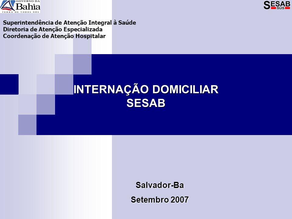 Superintendência de Atenção Integral à Saúde Diretoria de Atenção Especializada Coordenação de Atenção Hospitalar INTERNAÇÃO DOMICILIAR SESAB Salvador