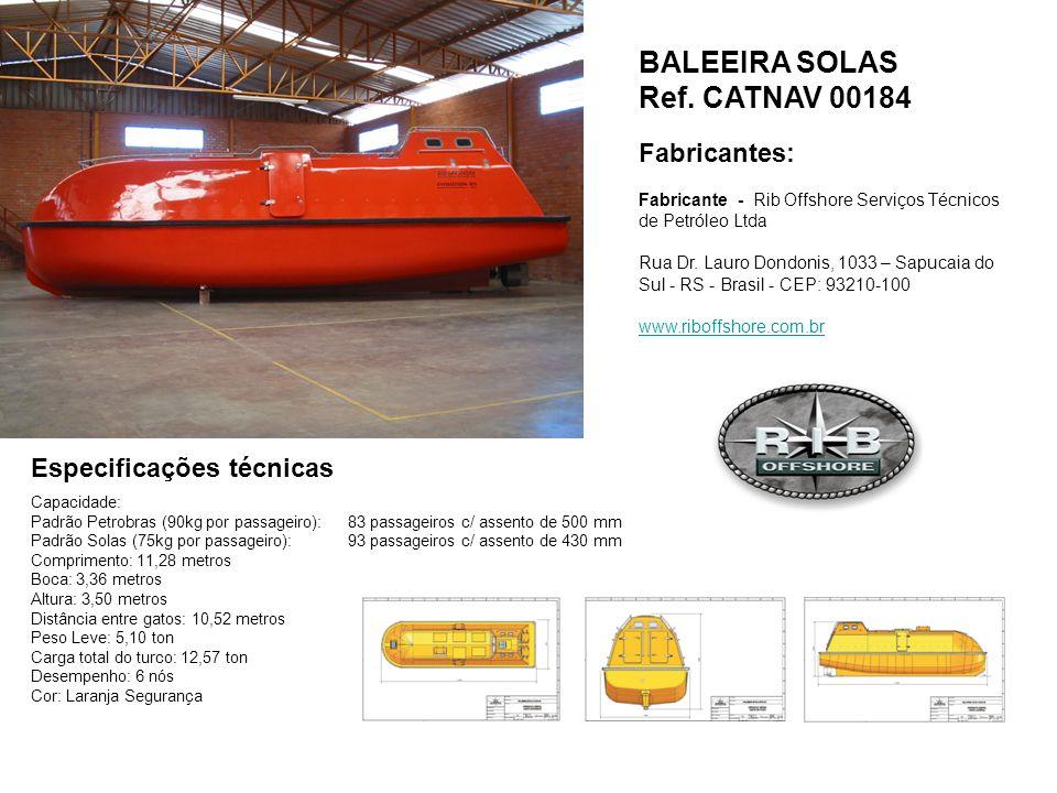 BALEEIRA SOLAS Ref. CATNAV 00184 Fabricantes: Fabricante - Rib Offshore Serviços Técnicos de Petróleo Ltda Rua Dr. Lauro Dondonis, 1033 – Sapucaia do
