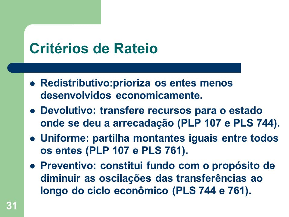 31 Critérios de Rateio Redistributivo:prioriza os entes menos desenvolvidos economicamente.
