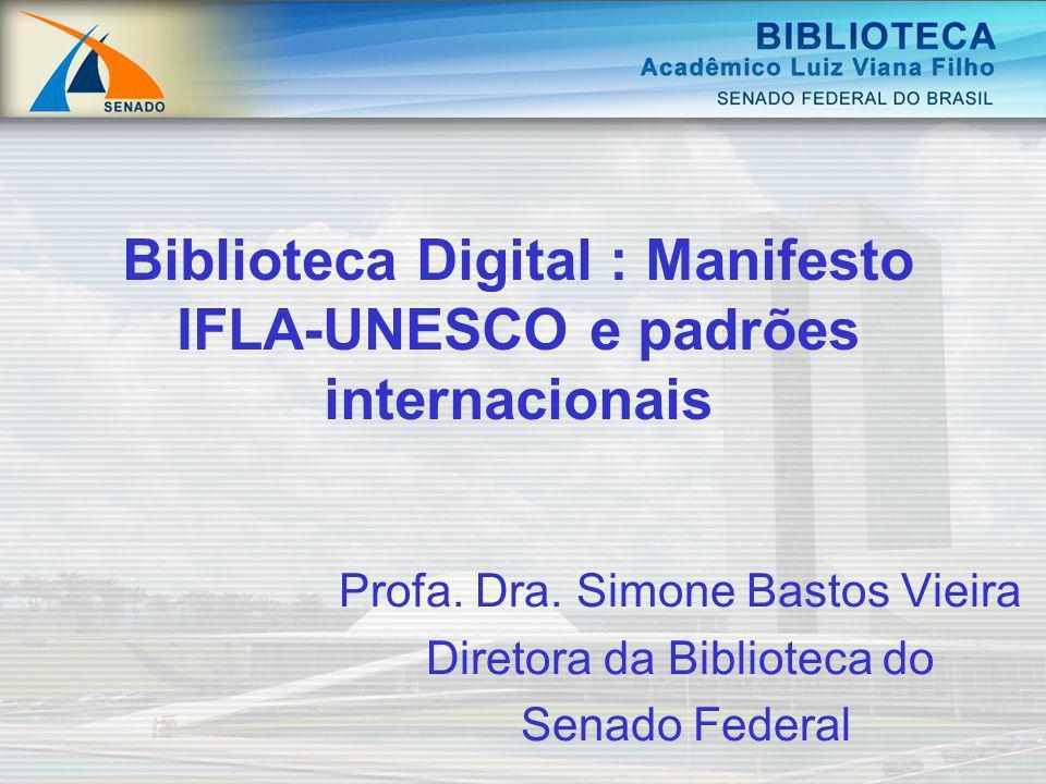 Biblioteca Digital : Manifesto IFLA-UNESCO e padrões internacionais Profa. Dra. Simone Bastos Vieira Diretora da Biblioteca do Senado Federal