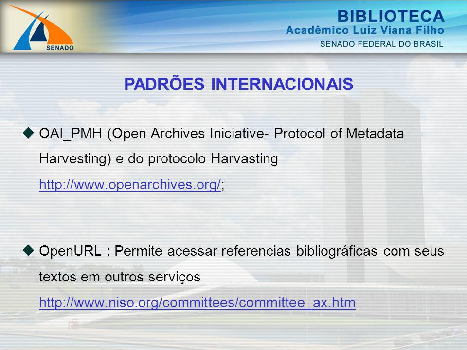 OAI_PMH (Open Archives Iniciative- Protocol of Metadata Harvesting) e do protocolo Harvasting http://www.openarchives.org/; http://www.openarchives.or