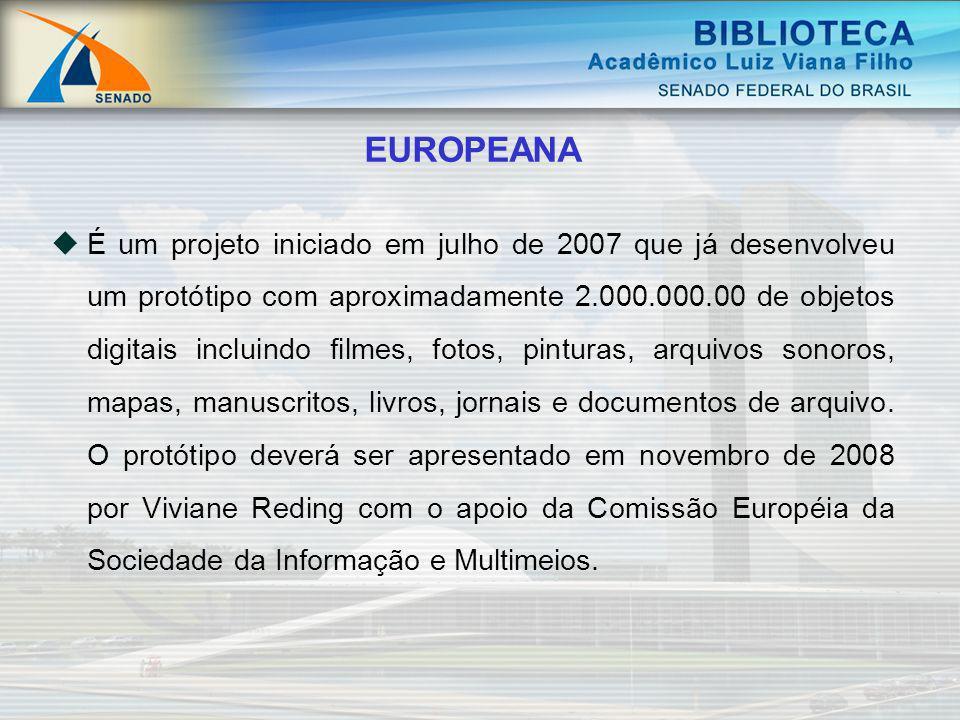 EUROPEANA É um projeto iniciado em julho de 2007 que já desenvolveu um protótipo com aproximadamente 2.000.000.00 de objetos digitais incluindo filmes