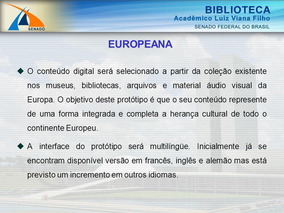 EUROPEANA O conteúdo digital será selecionado a partir da coleção existente nos museus, bibliotecas, arquivos e material áudio visual da Europa. O obj