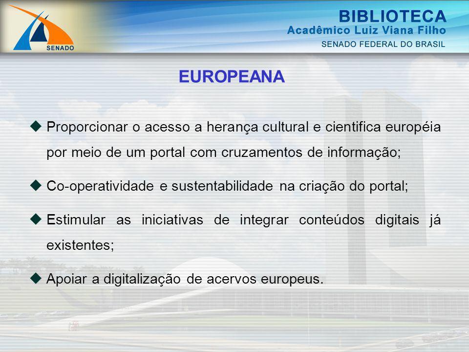 EUROPEANA Proporcionar o acesso a herança cultural e cientifica européia por meio de um portal com cruzamentos de informação; Co-operatividade e suste