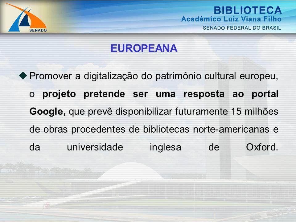 EUROPEANA Promover a digitalização do patrimônio cultural europeu, o projeto pretende ser uma resposta ao portal Google, que prevê disponibilizar futu