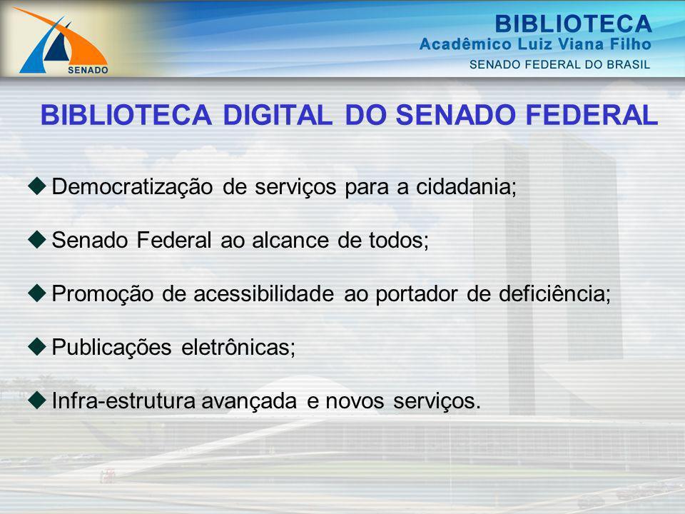 BIBLIOTECA DIGITAL DO SENADO FEDERAL Democratização de serviços para a cidadania; Senado Federal ao alcance de todos; Promoção de acessibilidade ao po