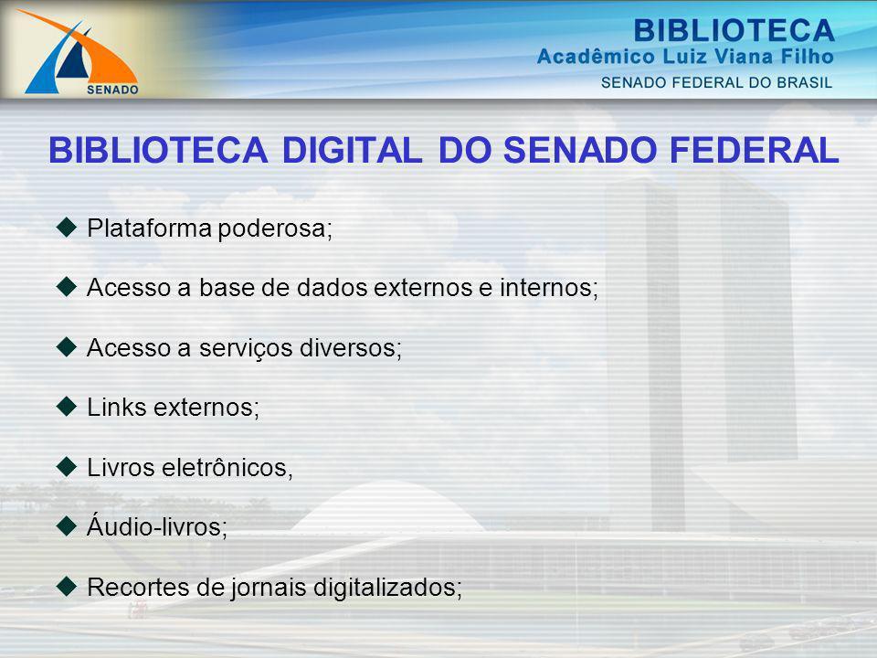 BIBLIOTECA DIGITAL DO SENADO FEDERAL Plataforma poderosa; Acesso a base de dados externos e internos; Acesso a serviços diversos; Links externos; Livr