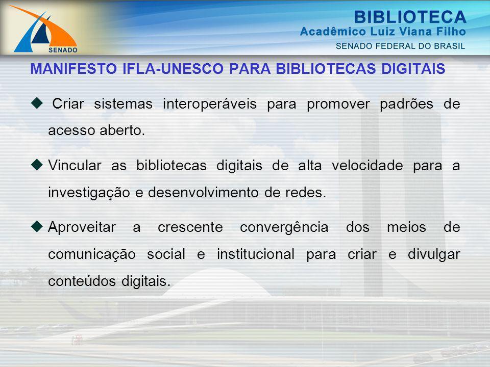 MANIFESTO IFLA-UNESCO PARA BIBLIOTECAS DIGITAIS Criar sistemas interoperáveis para promover padrões de acesso aberto. Vincular as bibliotecas digitais