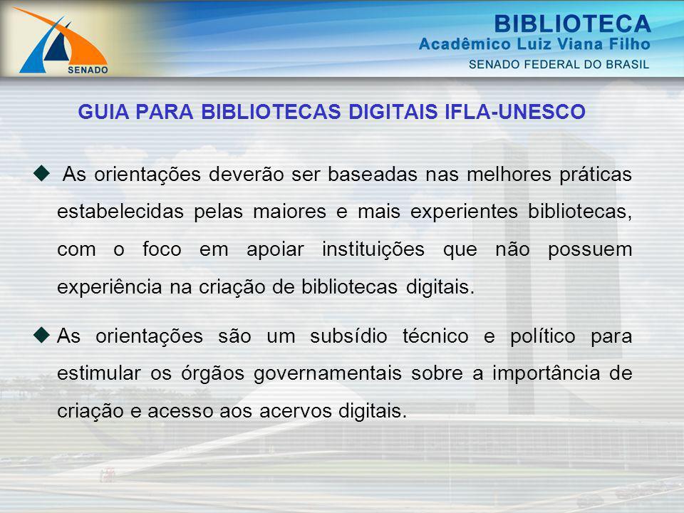 GUIA PARA BIBLIOTECAS DIGITAIS IFLA-UNESCO As orientações deverão ser baseadas nas melhores práticas estabelecidas pelas maiores e mais experientes bi