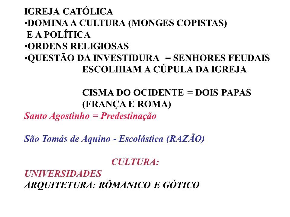 IGREJA CATÓLICA DOMINA A CULTURA (MONGES COPISTAS) E A POLÍTICA ORDENS RELIGIOSAS QUESTÃO DA INVESTIDURA = SENHORES FEUDAIS ESCOLHIAM A CÚPULA DA IGRE