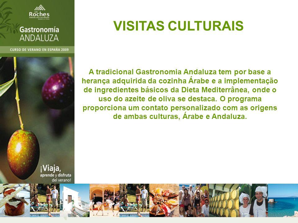 VISITAS CULTURAIS A tradicional Gastronomia Andaluza tem por base a herança adquirida da cozinha Árabe e a implementação de ingredientes básicos da Dieta Mediterrânea, onde o uso do azeite de oliva se destaca.