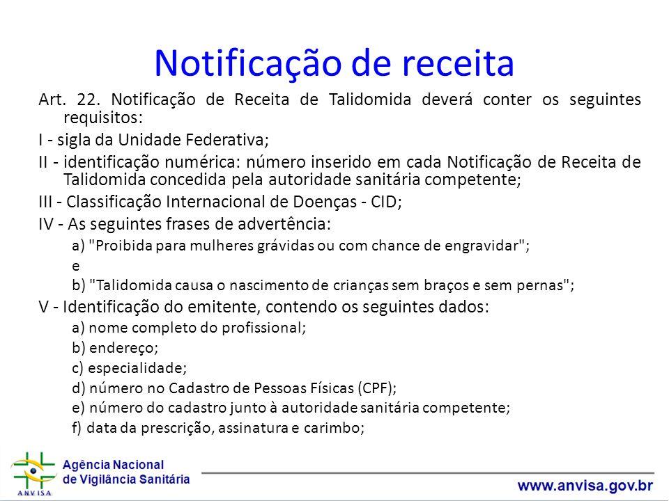 Notificação de receita Art. 22. Notificação de Receita de Talidomida deverá conter os seguintes requisitos: I - sigla da Unidade Federativa; II - iden