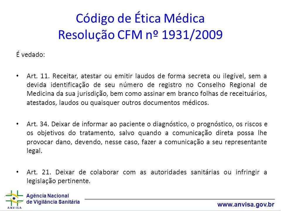 Código de Ética Médica Resolução CFM nº 1931/2009 É vedado: Art. 11. Receitar, atestar ou emitir laudos de forma secreta ou ilegível, sem a devida ide