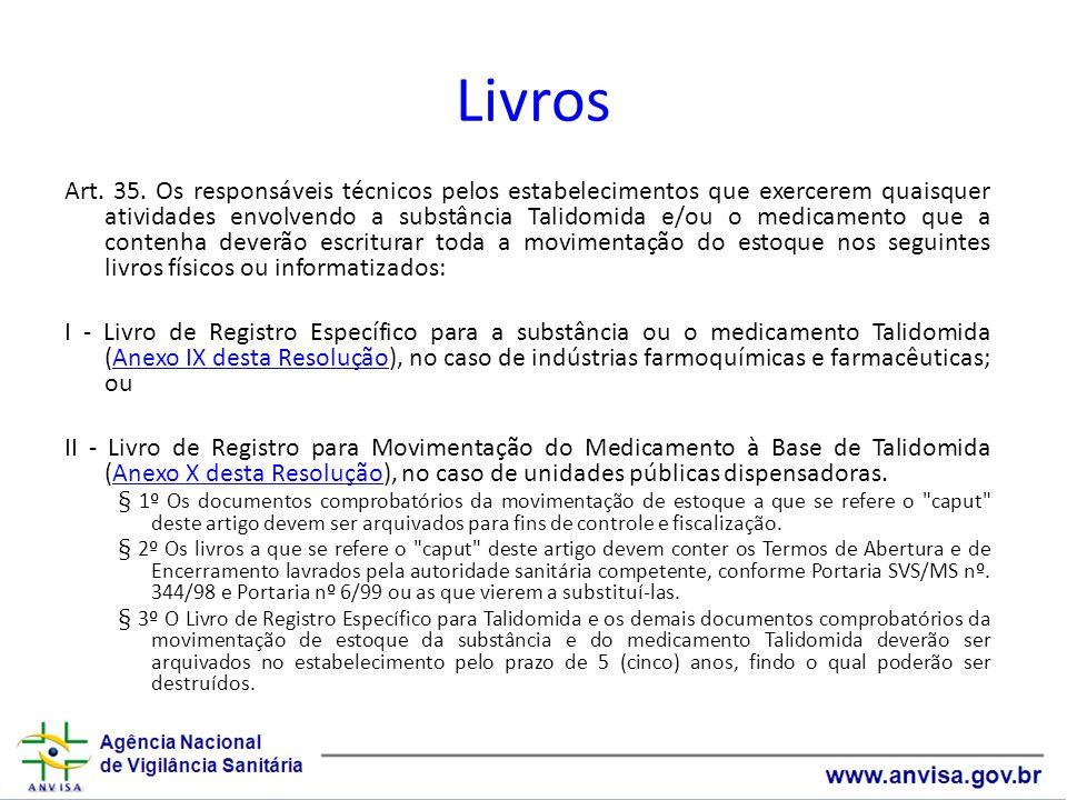 Livros Art. 35. Os responsáveis técnicos pelos estabelecimentos que exercerem quaisquer atividades envolvendo a substância Talidomida e/ou o medicamen