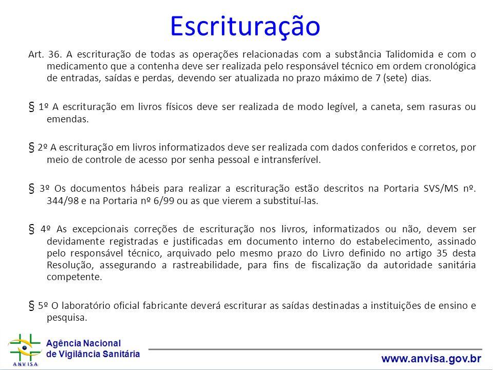 Escrituração Art. 36. A escrituração de todas as operações relacionadas com a substância Talidomida e com o medicamento que a contenha deve ser realiz