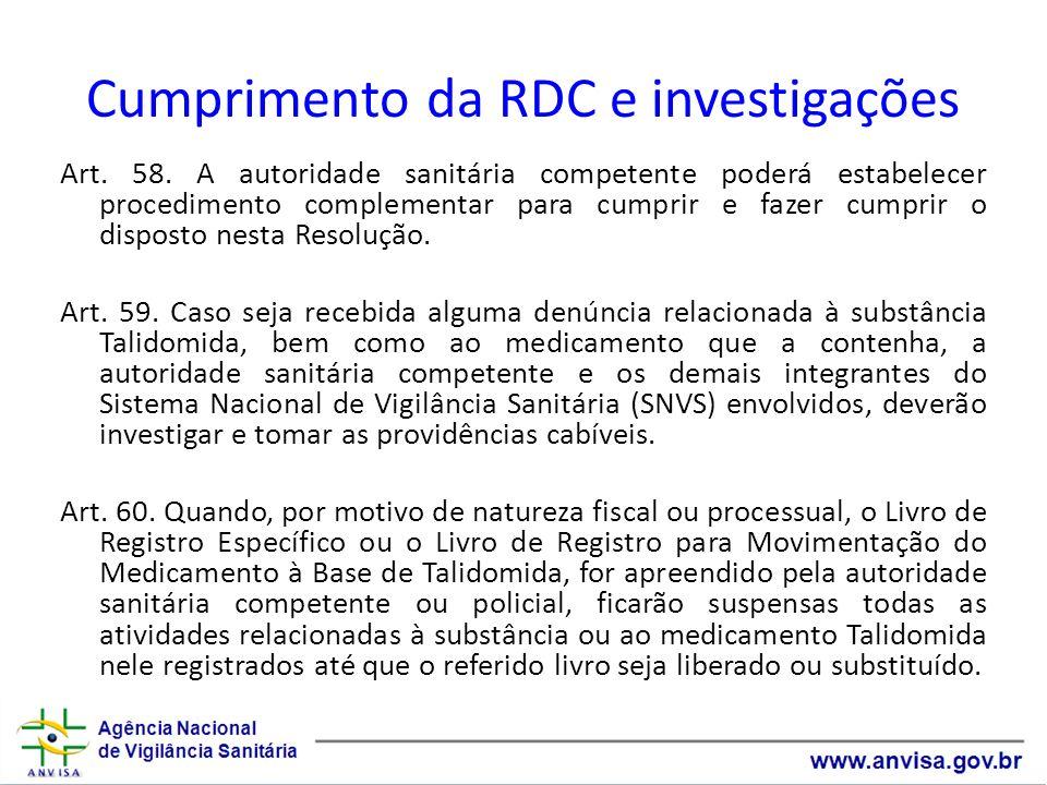 Cumprimento da RDC e investigações Art. 58. A autoridade sanitária competente poderá estabelecer procedimento complementar para cumprir e fazer cumpri