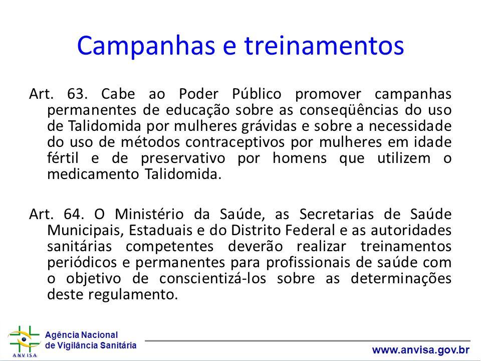 Campanhas e treinamentos Art. 63. Cabe ao Poder Público promover campanhas permanentes de educação sobre as conseqüências do uso de Talidomida por mul