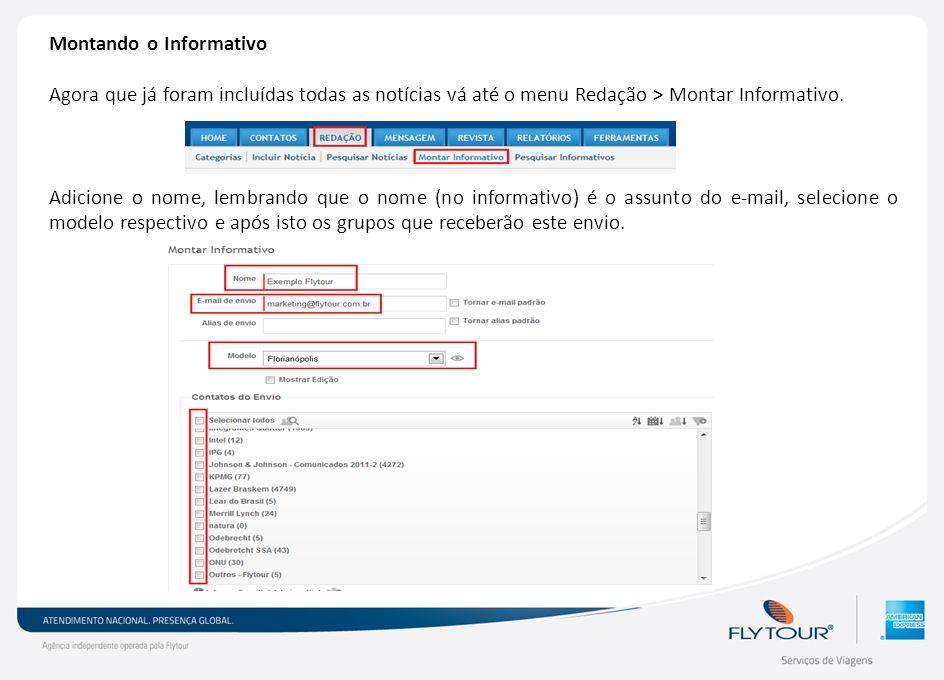 Montando o Informativo Agora que já foram incluídas todas as notícias vá até o menu Redação > Montar Informativo. Adicione o nome, lembrando que o nom