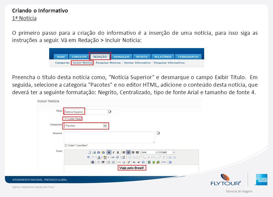 Criando o Informativo 1ª Notícia O primeiro passo para a criação do informativo é a inserção de uma notícia, para isso siga as instruções a seguir. Vá