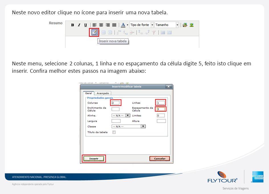 Neste novo editor clique no ícone para inserir uma nova tabela. Neste menu, selecione 2 colunas, 1 linha e no espaçamento da célula digite 5, feito is