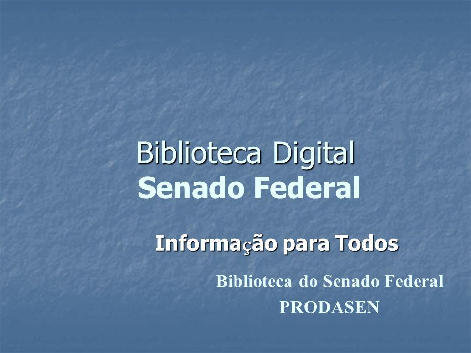 Biblioteca Digital Biblioteca Digital Senado Federal Informa ç ão para Todos Biblioteca do Senado Federal PRODASEN