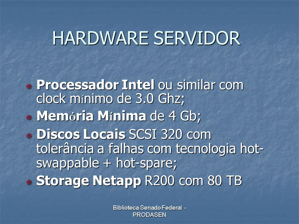 Biblioteca Senado Federal - PRODASEN HARDWARE SERVIDOR Processador Intel ou similar com clock m í nimo de 3.0 Ghz; Processador Intel ou similar com cl
