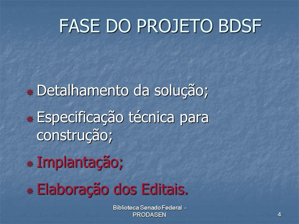 Biblioteca Senado Federal - PRODASEN4 FASE DO PROJETO BDSF Detalhamento da solução; Detalhamento da solução; Especificação técnica para construção; Es