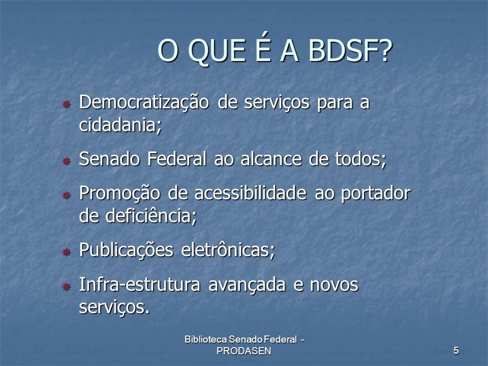 Biblioteca Senado Federal - PRODASEN5 O QUE É A BDSF? Democratização de serviços para a cidadania; Democratização de serviços para a cidadania; Senado