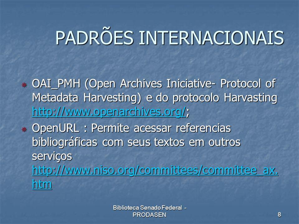 Biblioteca Senado Federal - PRODASEN8 OAI_PMH (Open Archives Iniciative- Protocol of Metadata Harvesting) e do protocolo Harvasting http://www.openarc